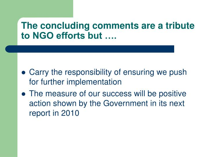 The concluding comments are a tribute to ngo efforts but