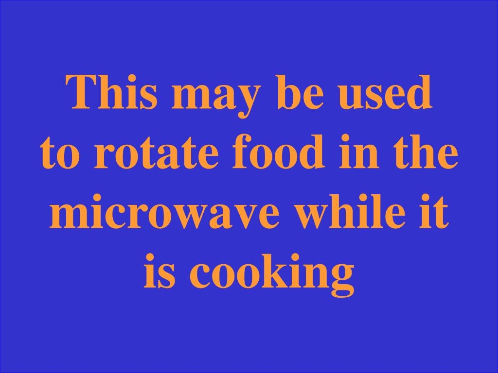 This may be used to rotate food in the microwave while it is cooking