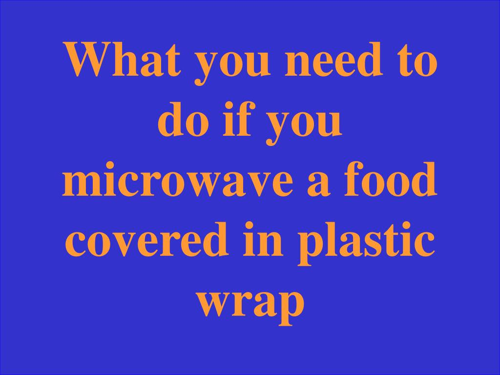 What you need to do if you microwave a food covered in plastic wrap