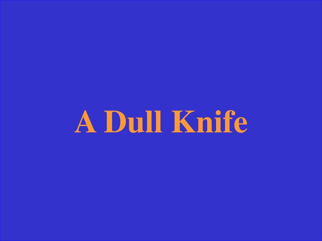 A Dull Knife