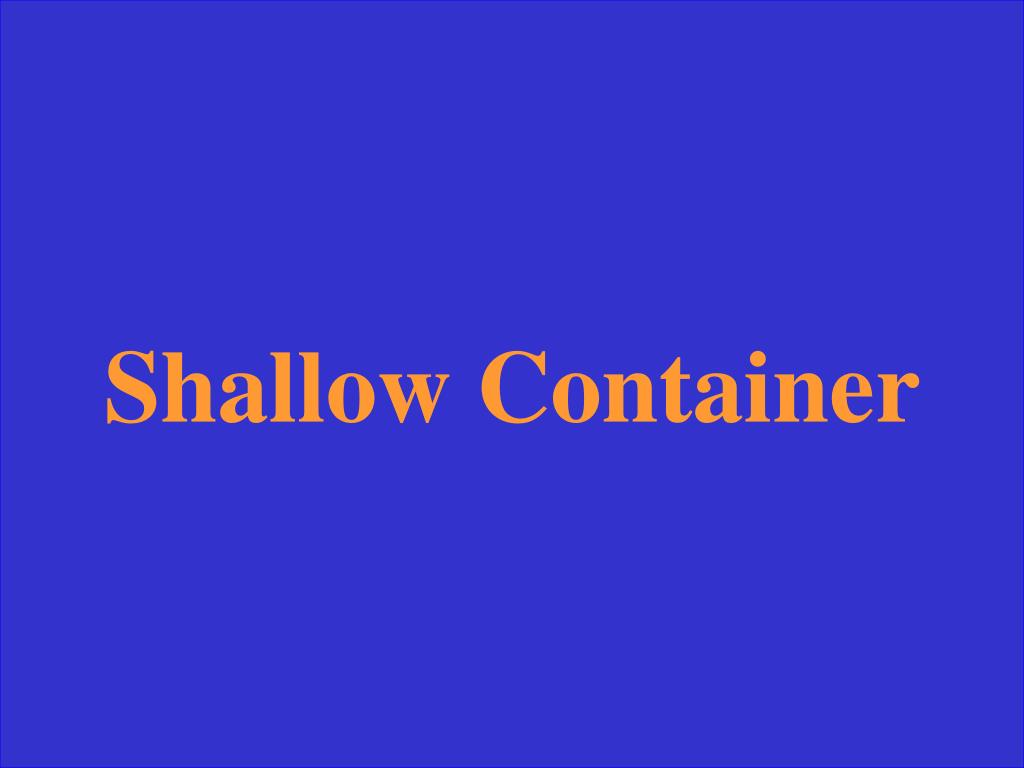 Shallow Container