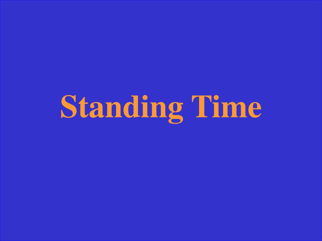 Standing Time