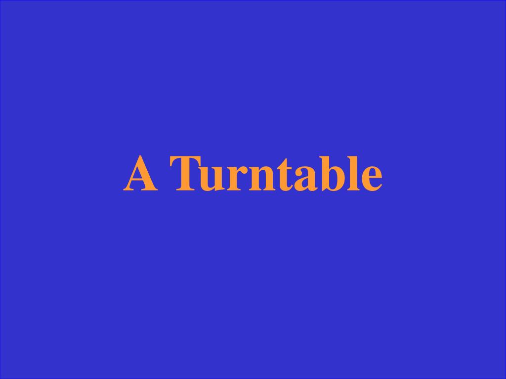 A Turntable