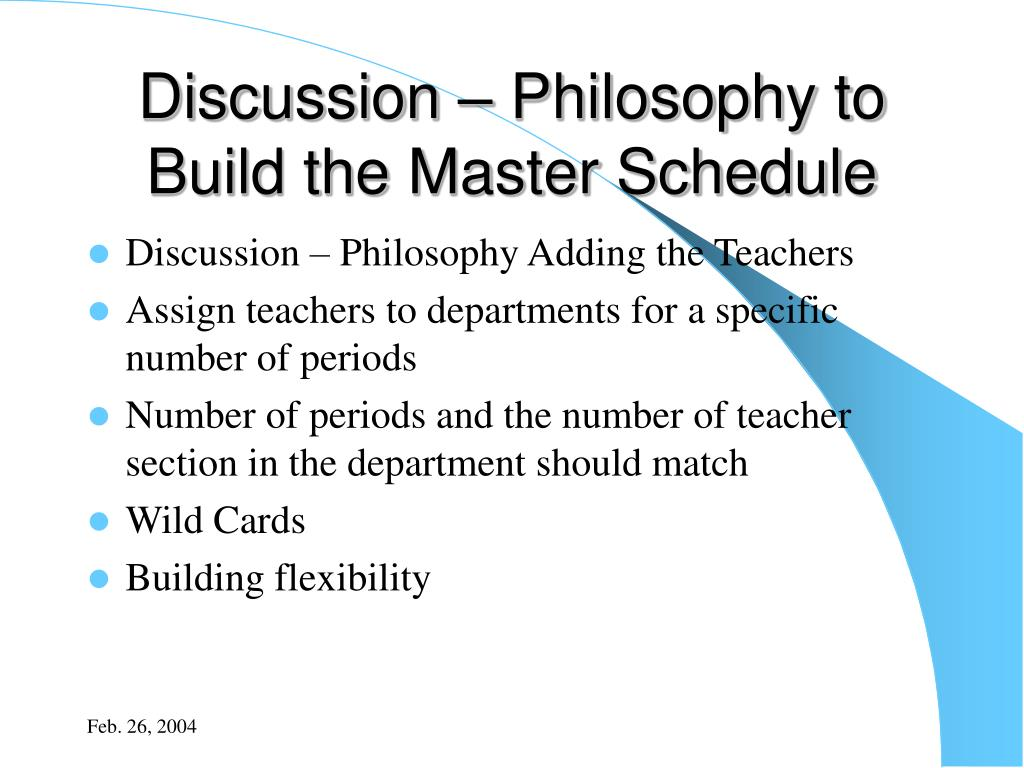 Discussion – Philosophy to Build the Master Schedule