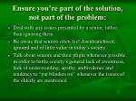ensure you re part of the solution not part of the problem