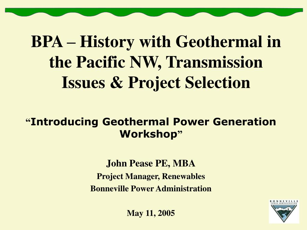 BPA – History with Geothermal in the Pacific NW, Transmission Issues & Project Selection