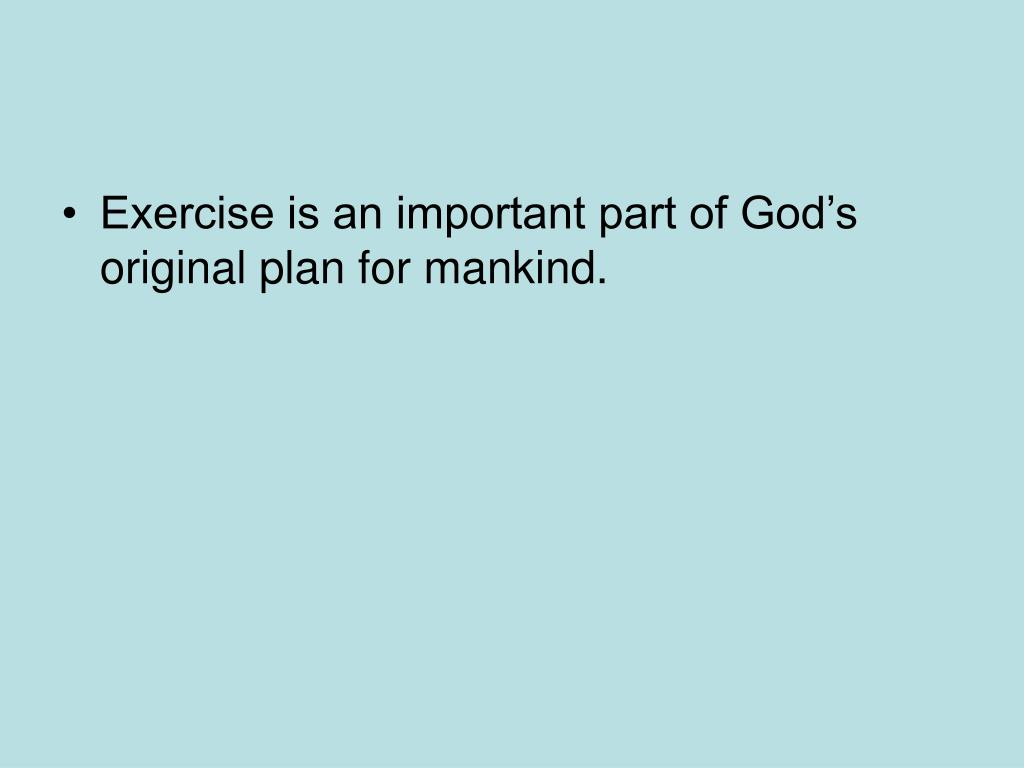 Exercise is an important part of God's original plan for mankind.