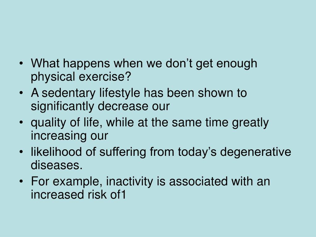 What happens when we don't get enough physical exercise?
