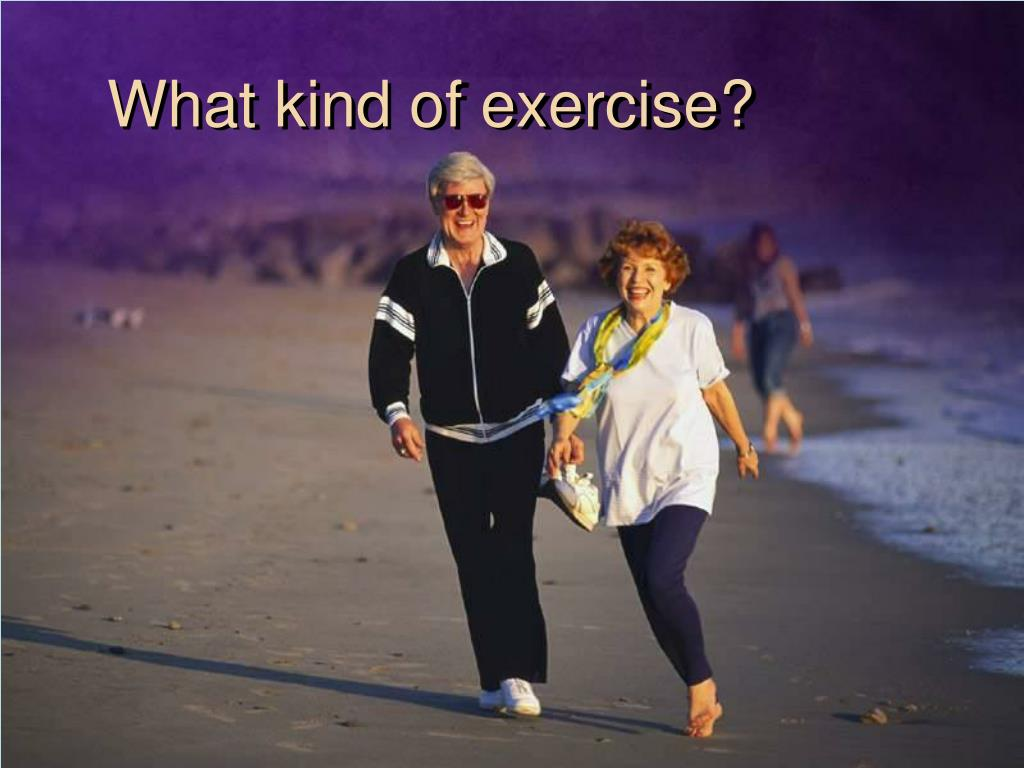 What kind of exercise?