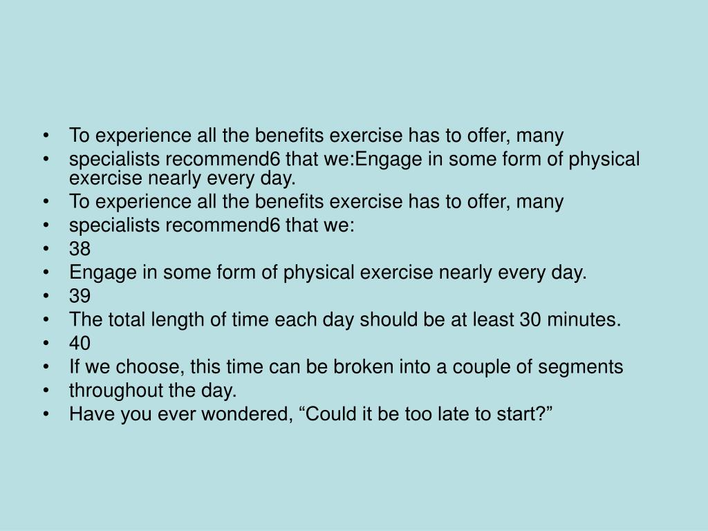 To experience all the benefits exercise has to offer, many