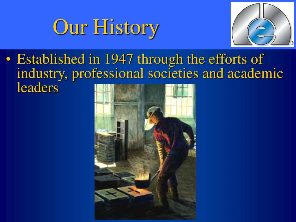 Established in 1947 through the efforts of industry, professional societies and academic leaders