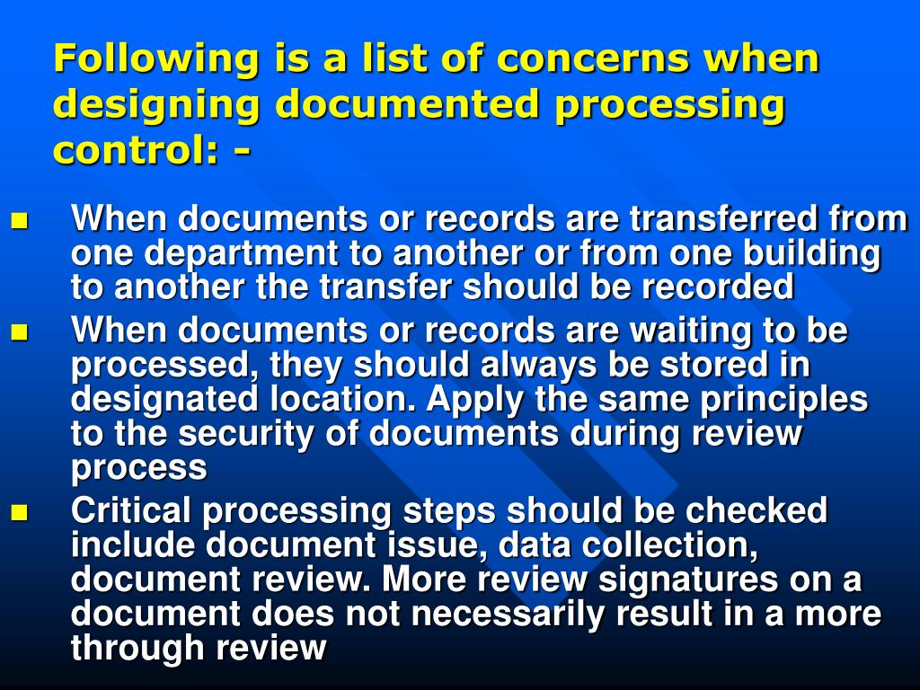 Following is a list of concerns when designing documented processing control: -