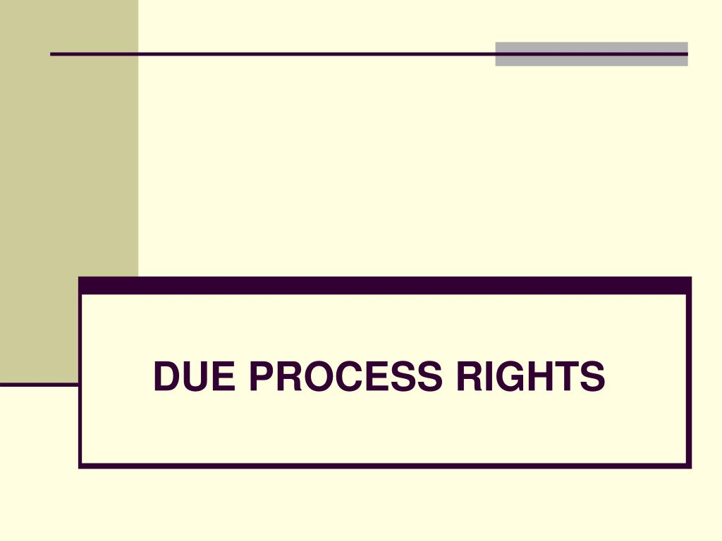 DUE PROCESS RIGHTS