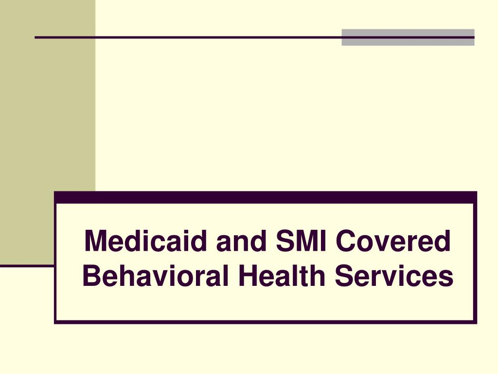 Medicaid and SMI Covered Behavioral Health Services