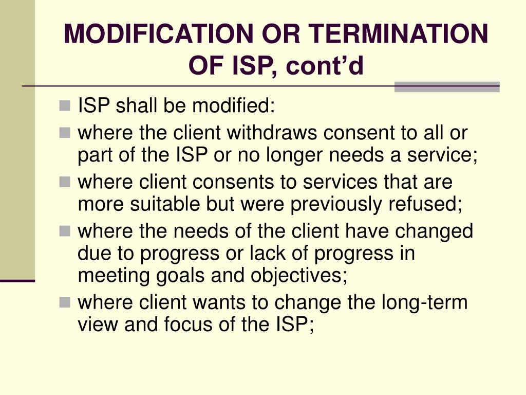 MODIFICATION OR TERMINATION OF ISP, cont'd