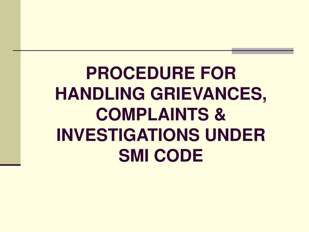 PROCEDURE FOR HANDLING GRIEVANCES, COMPLAINTS & INVESTIGATIONS UNDER SMI CODE