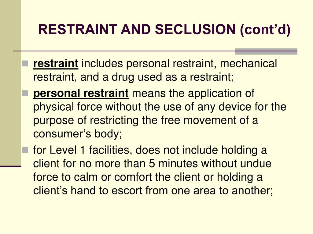 RESTRAINT AND SECLUSION (cont'd)