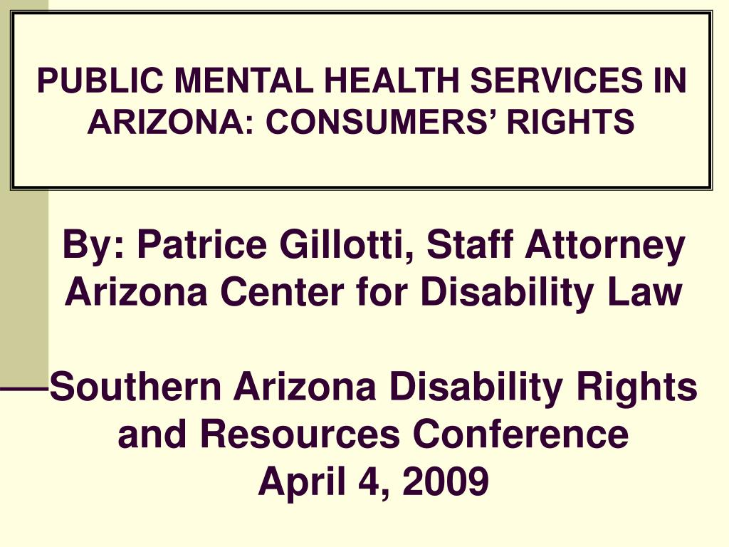 PUBLIC MENTAL HEALTH SERVICES IN ARIZONA: CONSUMERS' RIGHTS