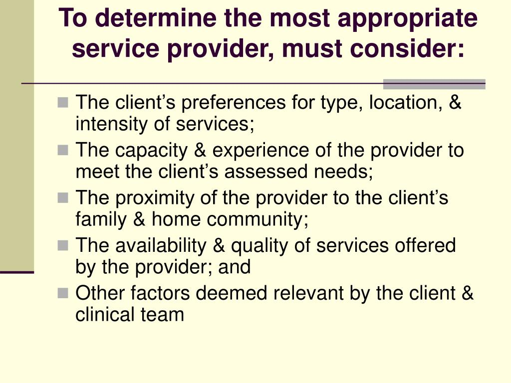 To determine the most appropriate service provider, must consider: