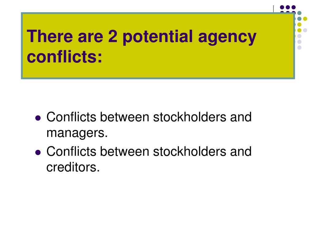 There are 2 potential agency conflicts: