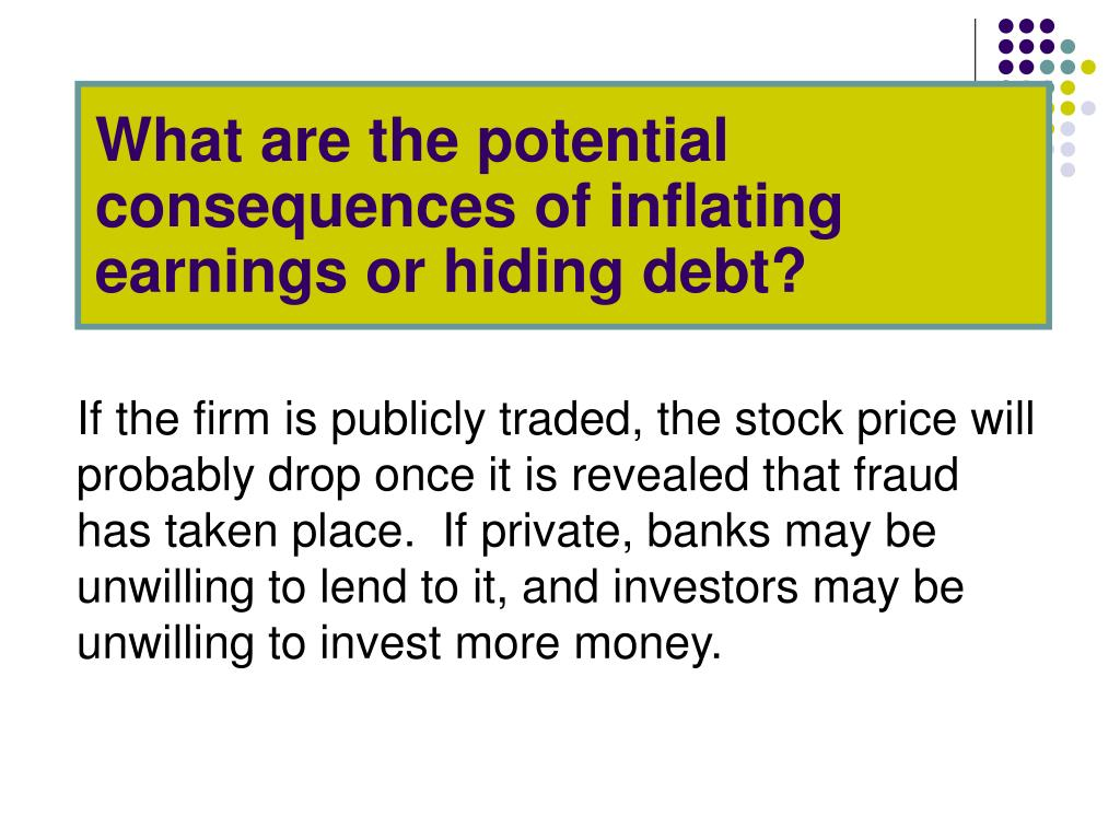 What are the potential consequences of inflating earnings or hiding debt?