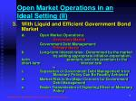 open market operations in an ideal setting ii