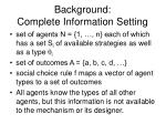 background complete information setting