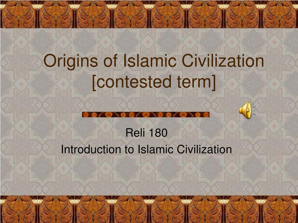 origins of islamic civilization contested term l.