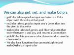 we can also get set and make colors
