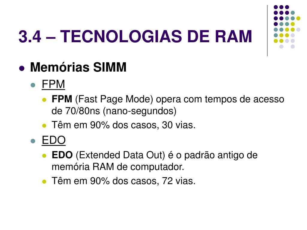 3.4 – TECNOLOGIAS DE RAM