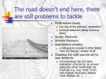 the road doesn t end here there are still problems to tackle