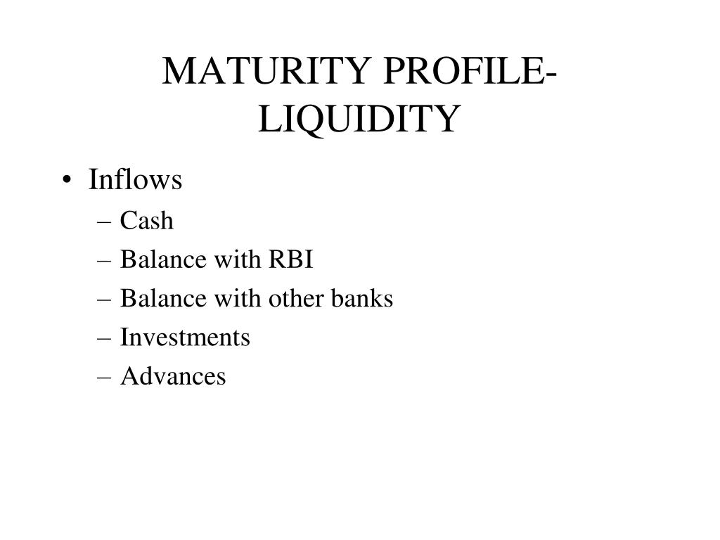 MATURITY PROFILE-LIQUIDITY
