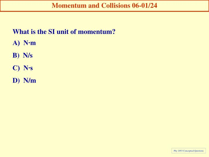Momentum and Collisions 06-01/24