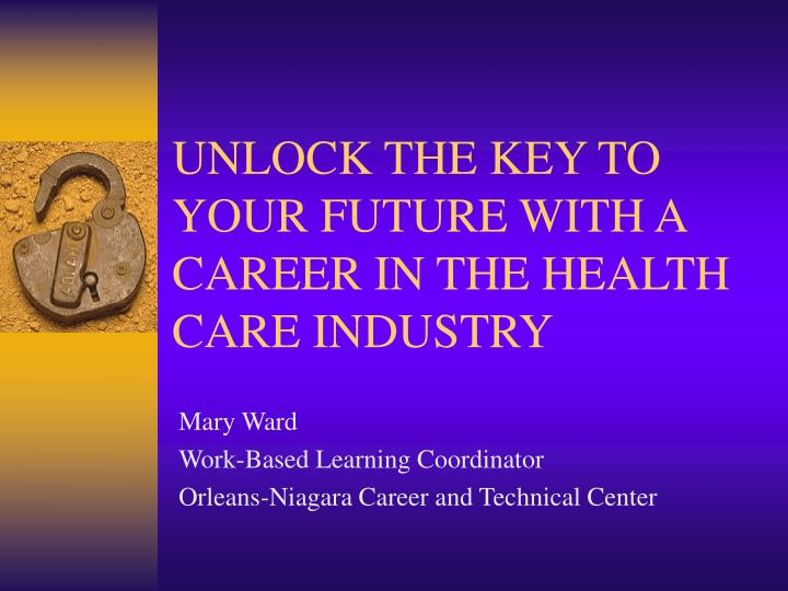 unlock the key to your future with a career in the health care industry n.