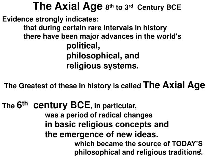 emerging concepts for the axial age The axial age (800-200 bce), first described by karl jaspers, was characterized (among other important changes) by accelerating technological innovation, political instability, intensified warfare.
