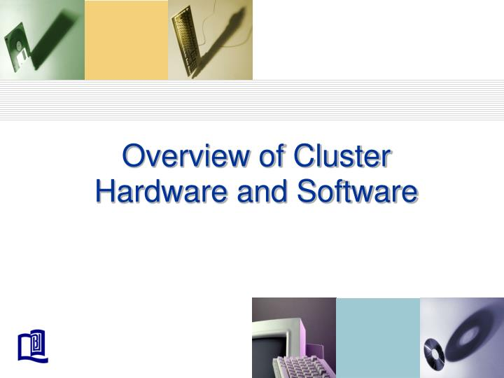 Overview of cluster hardware and software
