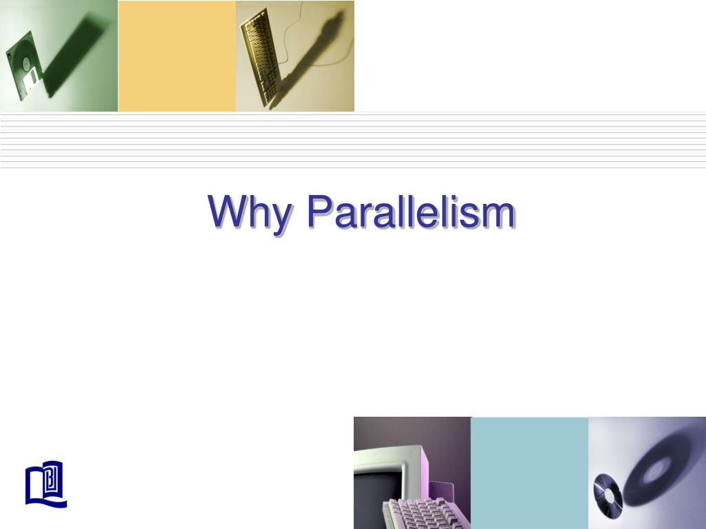 Why Parallelism