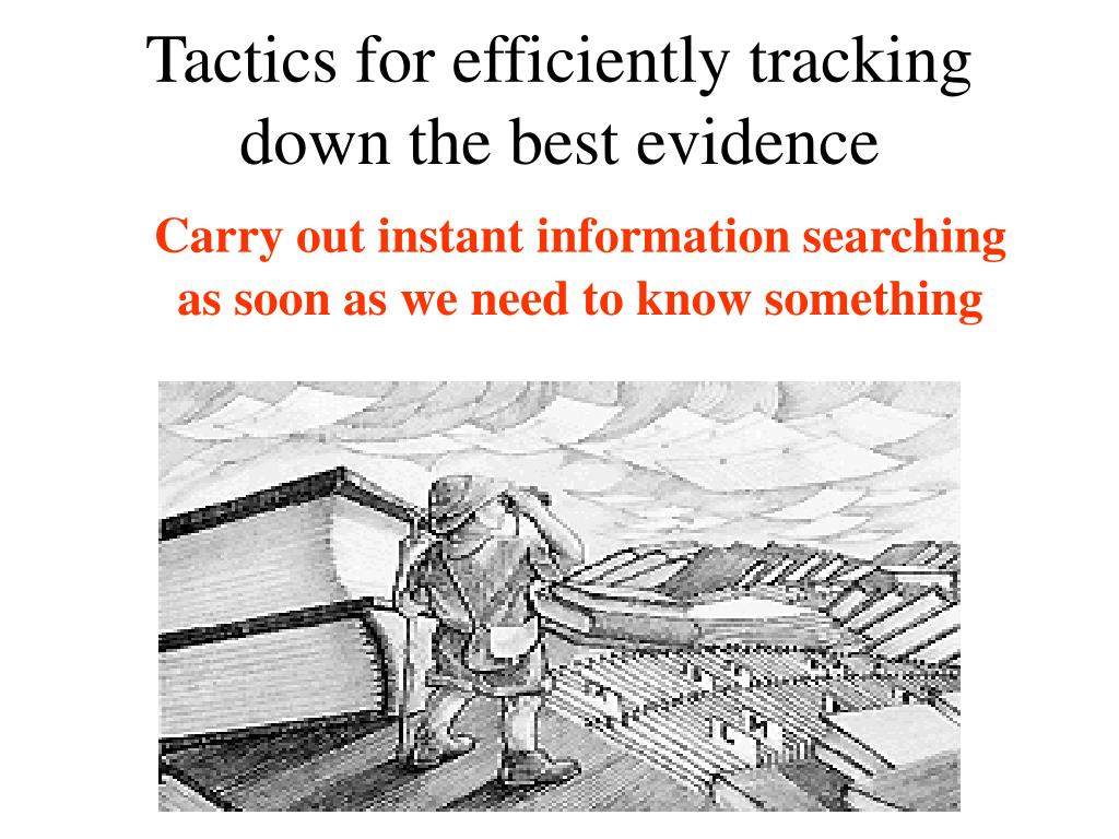 Tactics for efficiently tracking down the best evidence