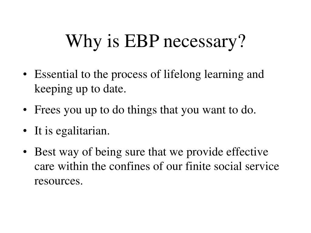 Why is EBP necessary?