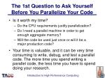 the 1st question to ask yourself before you parallelize your code