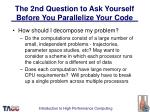 the 2nd question to ask yourself before you parallelize your code