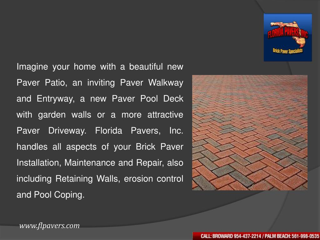 Imagine your home with a beautiful new Paver Patio, an inviting Paver Walkway and Entryway, a new Paver Pool Deck with garden walls or a more attractive Paver Driveway. Florida Pavers, Inc. handles all aspects of your Brick Paver Installation, Maintenance and Repair, also including Retaining Walls, erosion control and Pool Coping.