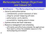 metacomputer design objectives and issues v