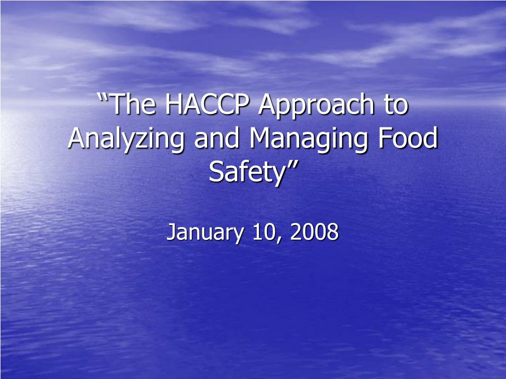 the haccp approach to analyzing and managing food safety l.
