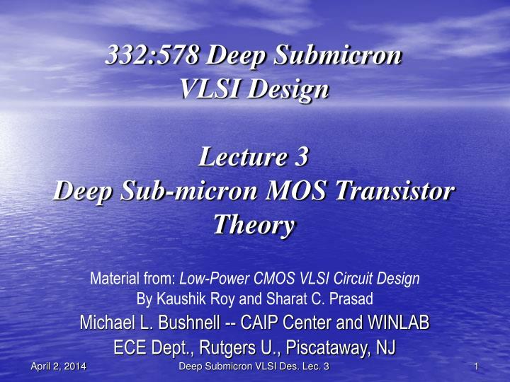 332 578 deep submicron vlsi design lecture 3 deep sub micron mos transistor theory n.