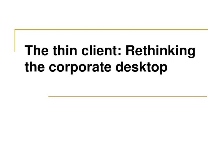 The thin client rethinking the corporate desktop