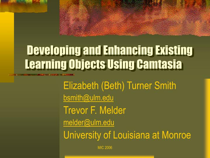 Developing and enhancing existing learning objects using camtasia