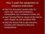 how i used the equipment to enhance instruction