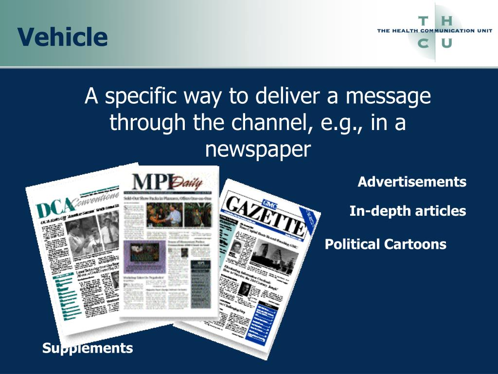 A specific way to deliver a message through the channel, e.g., in a           newspaper