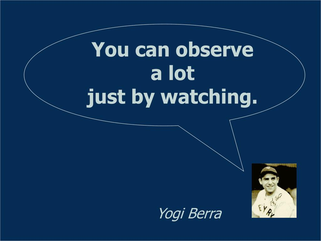 You can observe